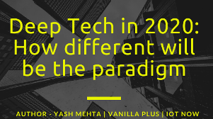 Deep Tech in 2020: How different will the paradigm be?