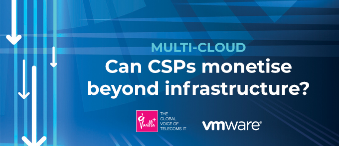 Multi-Cloud: Can CSPs monetise beyond infrastructure?